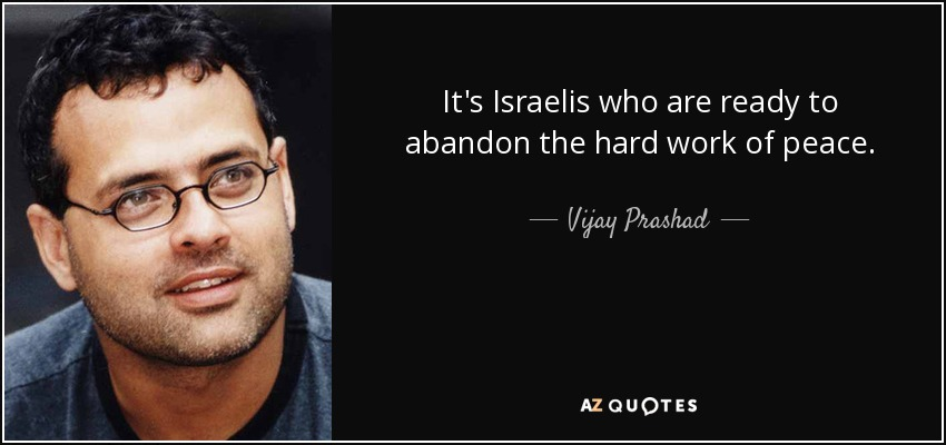 It's Israelis who are ready to abandon the hard work of peace. - Vijay Prashad