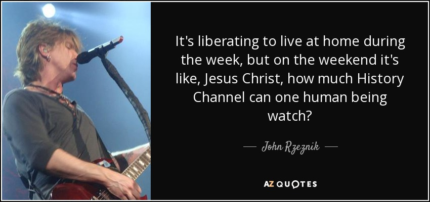 John Rzeznik Quote: It's Liberating To Live At Home During
