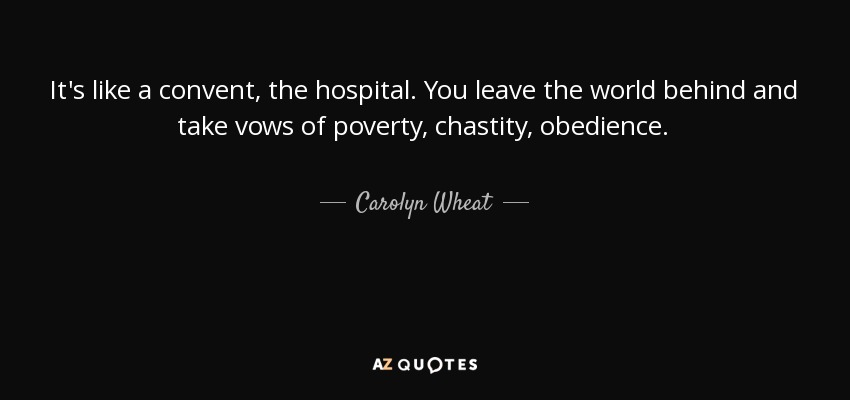 Carolyn Wheat Quote Its Like A Convent The Hospital You Leave