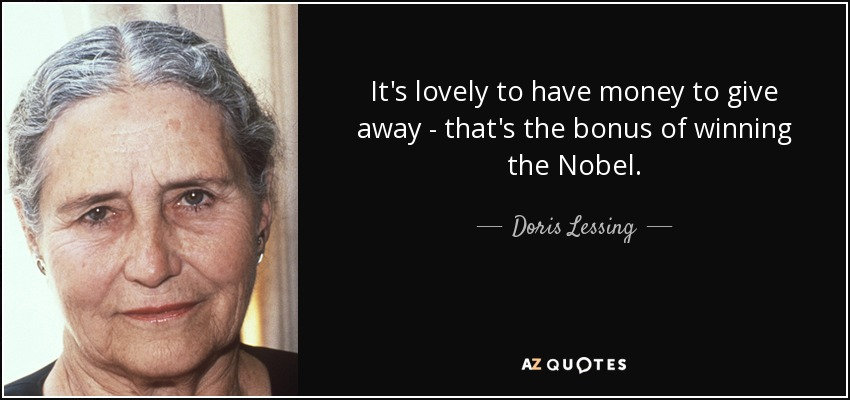 It's lovely to have money to give away - that's the bonus of winning the Nobel. - Doris Lessing