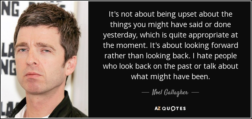 Noel Gallagher Quote Its Not About Being Upset About The Things