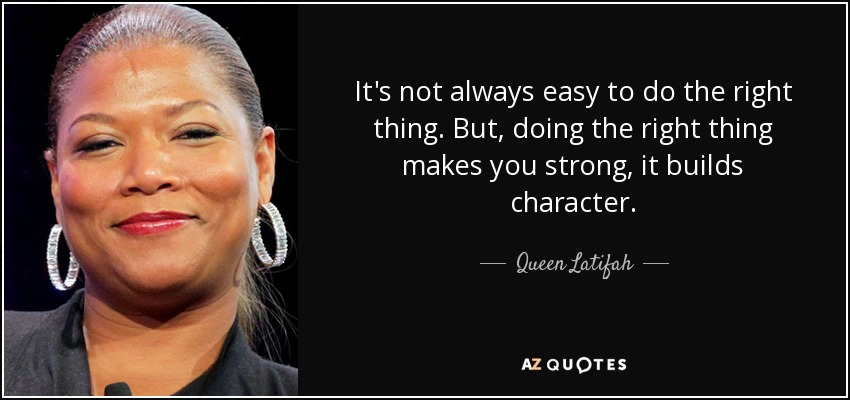 Queen Latifah Quote Its Not Always Easy To Do The Right Thing But