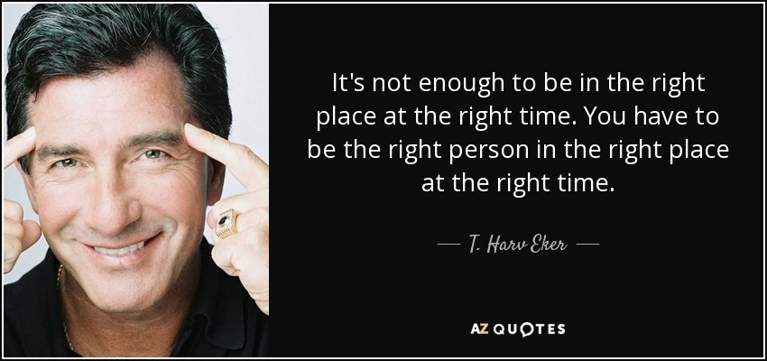 T Harv Eker Quote Its Not Enough To Be In The Right Place At