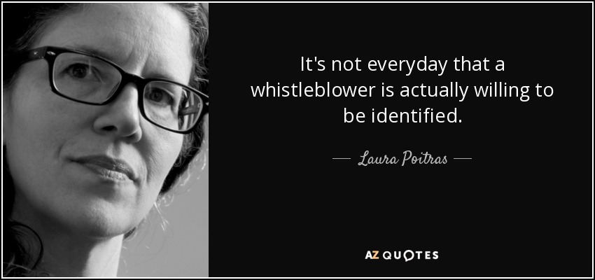It's not everyday that a whistleblower is actually willing to be identified. - Laura Poitras