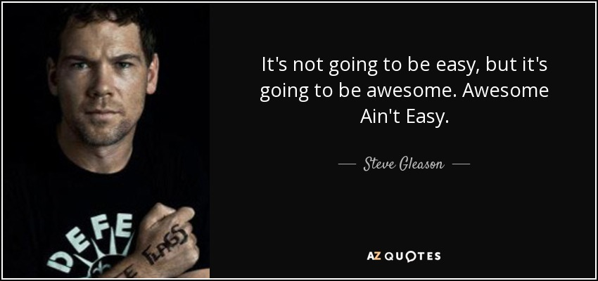 Steve Gleason Quote Its Not Going To Be Easy But Its Going To