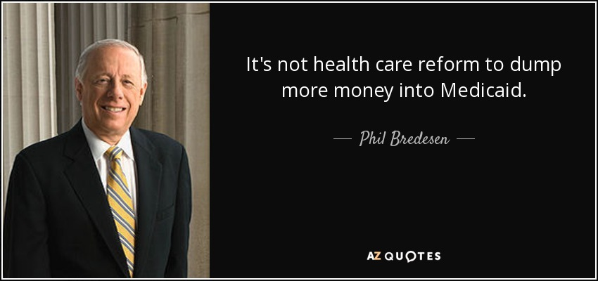 It's not health care reform to dump more money into Medicaid. - Phil Bredesen