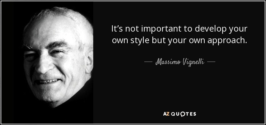 Massimo Vignelli Quote Its Not Important To Develop Your Own Style
