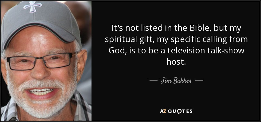 Top 25 spiritual gifts quotes a z quotes its not listed in the bible but my spiritual gift my specific calling from god is to be a television talk show host negle Gallery