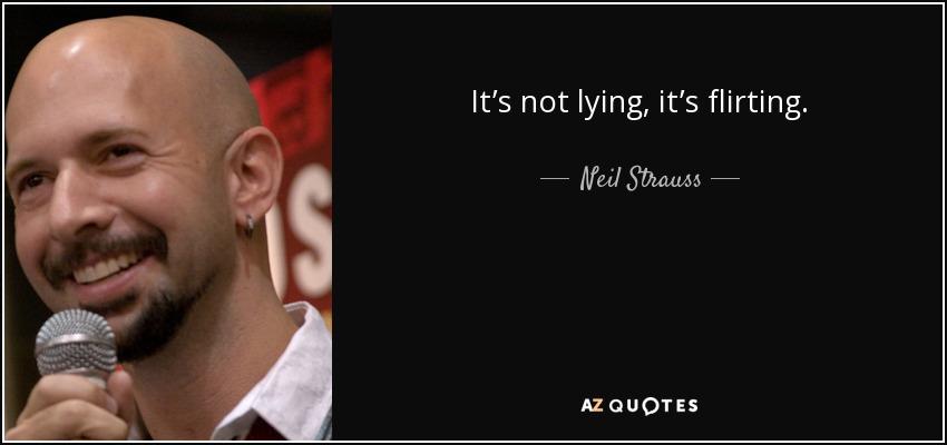 It's not lying, it's flirting. - Neil Strauss