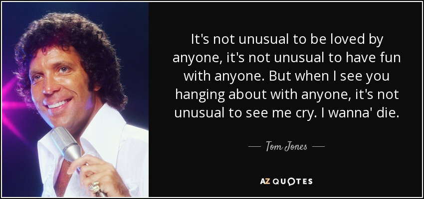 Tom Jones Quotes. unusual love quotes from movies   Valentine Day