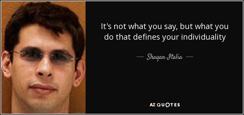 Shayan Italia Quote Its Not What You Say But What You Do That
