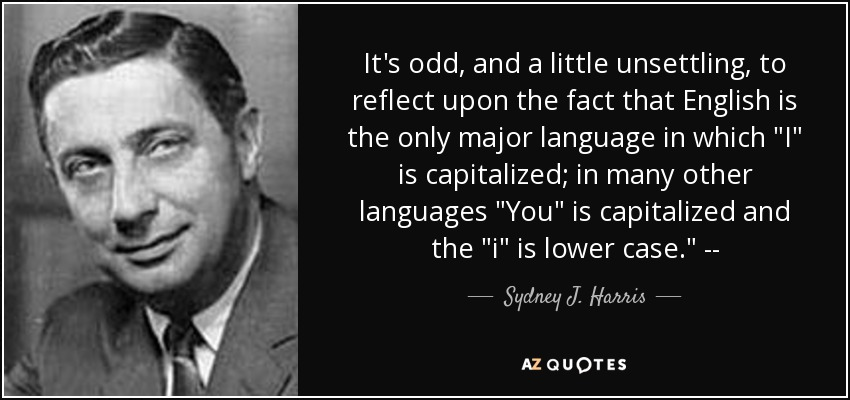 It's odd, and a little unsettling, to reflect upon the fact that English is the only major language in which