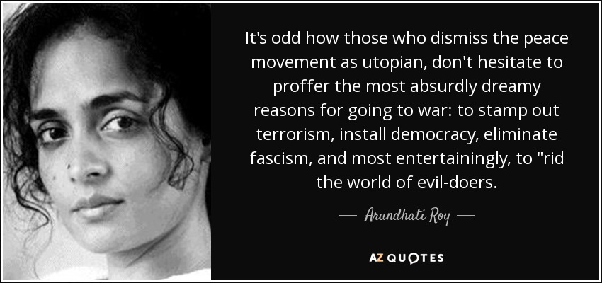 Arundhati Roy Quote Its Odd How Those Who Dismiss The Peace