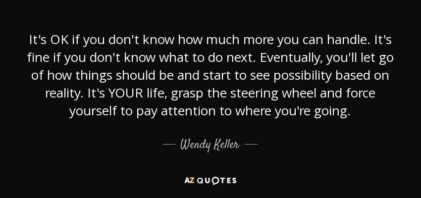 Wendy Keller Quote Its Ok If You Dont Know How Much More You