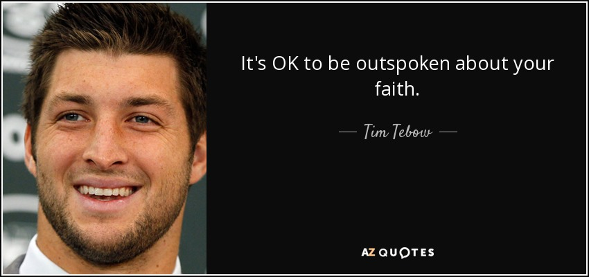 It's OK to be outspoken about your faith. - Tim Tebow