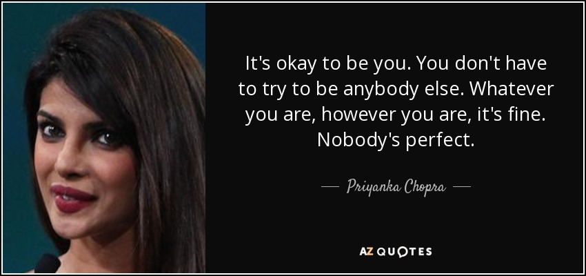 Priyanka Chopra Quote Its Okay To Be You You Dont Have To Try