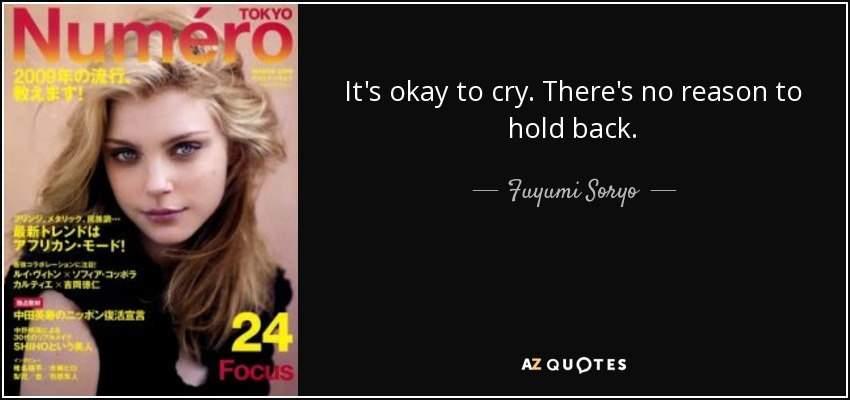It's okay to cry. There's no reason to hold back. - Fuyumi Soryo