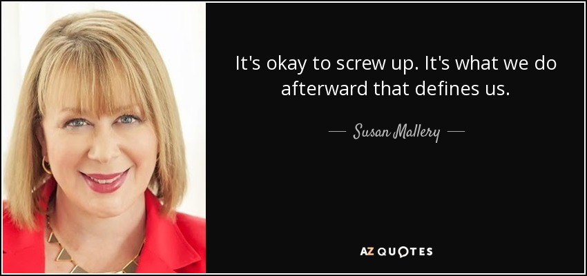 It's okay to screw up. It's what we do afterward that defines us. - Susan Mallery