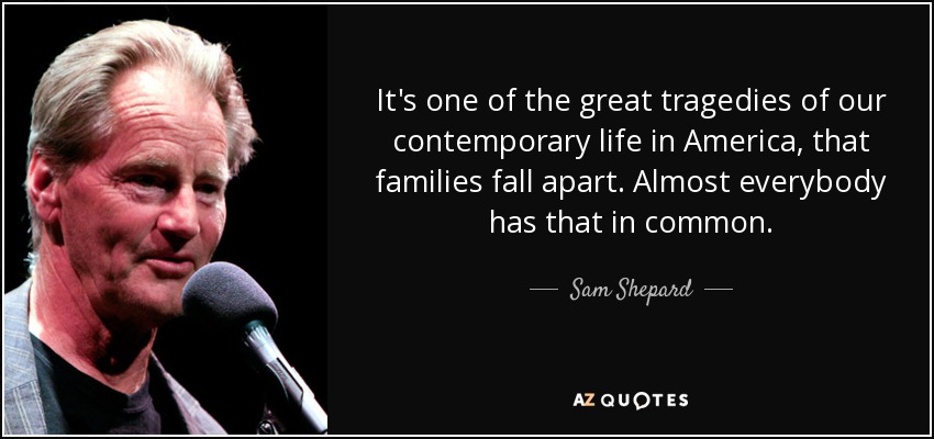 Sam Shepard Quote Its One Of The Great Tragedies Of Our