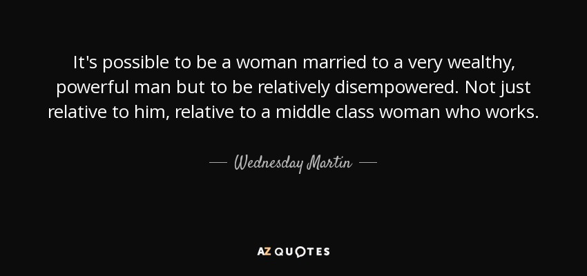 Wednesday Martin Quote Its Possible To Be A Woman Married To A Very