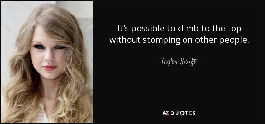 Taylor Swift Quote Its Possible To Climb To The Top Without