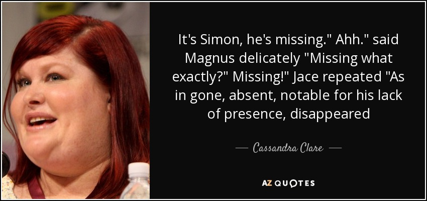 It's Simon, he's missing.
