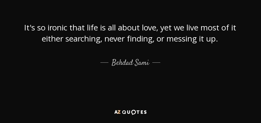 Life Is Ironic Quote: Behdad Sami Quote: It's So Ironic That Life Is All About