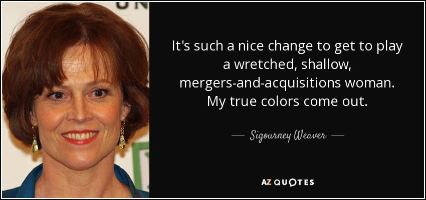 Sigourney Weaver Quote Its Such A Nice Change To Get To Play A