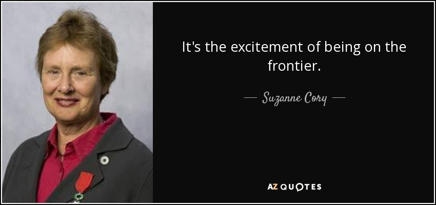 It's the excitement of being on the frontier. - Suzanne Cory