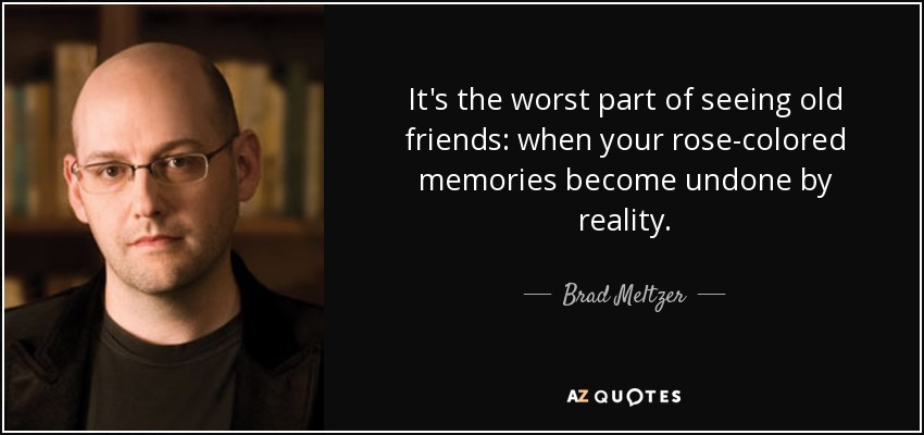 Brad Meltzer Quote It's The Worst Part Of Seeing Old Friends When Adorable Quotes About Old Friendship Memories