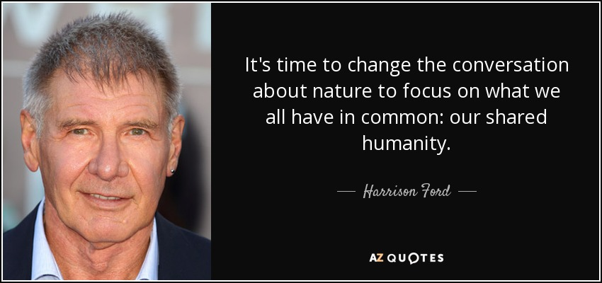 Harrison Ford Quote Its Time To Change The Conversation About
