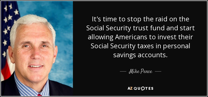 Mike Pence Quote Its Time To Stop The Raid On The Social Security