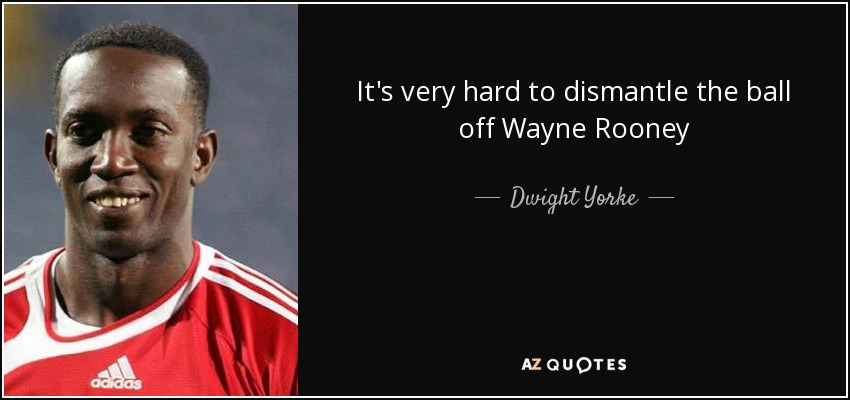 It's very hard to dismantle the ball off Wayne Rooney - Dwight Yorke