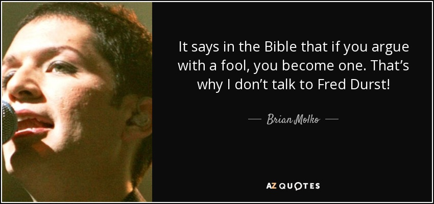 Brian Molko Quote It Says In The Bible That If You Argue With