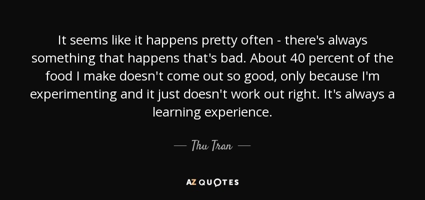 Thu Tran Quote It Seems Like It Happens Pretty Often Theres