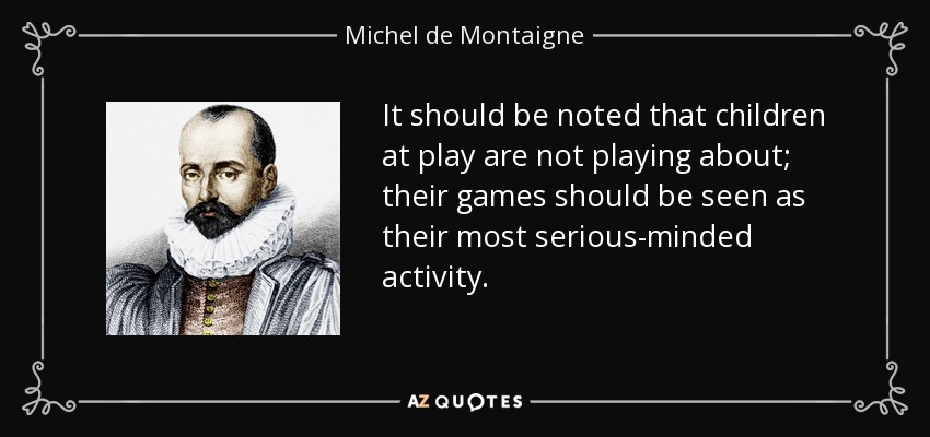 Michel De Montaigne Quote It Should Be Noted That Children At Play