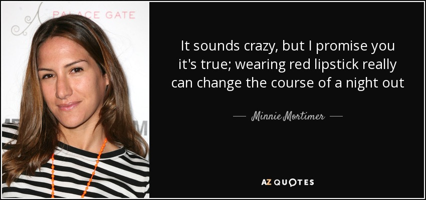 It sounds crazy, but I promise you it's true; wearing red lipstick really can change the course of a night out - Minnie Mortimer
