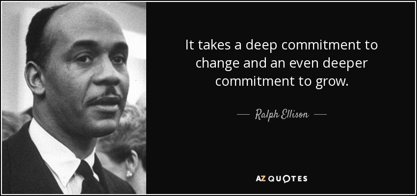 It takes a deep commitment to change and an even deeper commitment to grow. - Ralph Ellison