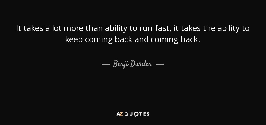 Benji Durden Quote It Takes A Lot More Than Ability To Run Fast