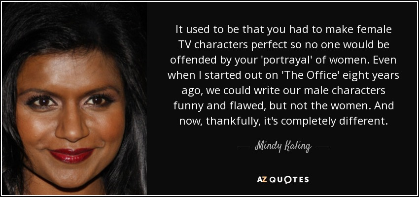 Mindy Kaling Quote It Used To Be That You Had To Make Female