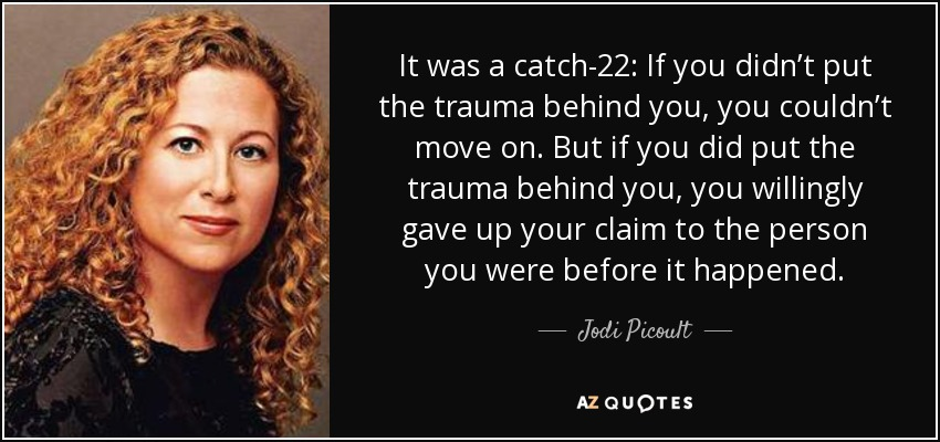 Catch 22 Quotes Mesmerizing Jodi Picoult Quote It Was A Catch48 If You Didn't Put The Trauma