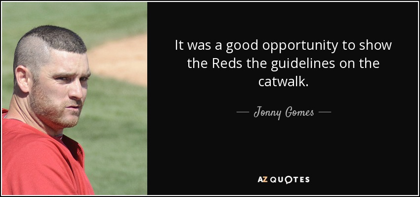 It was a good opportunity to show the Reds the guidelines on the catwalk. - Jonny Gomes