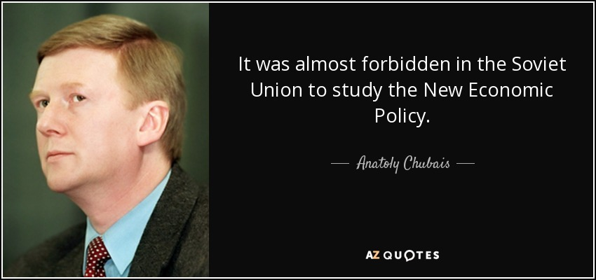 It was almost forbidden in the Soviet Union to study the New Economic Policy. - Anatoly Chubais