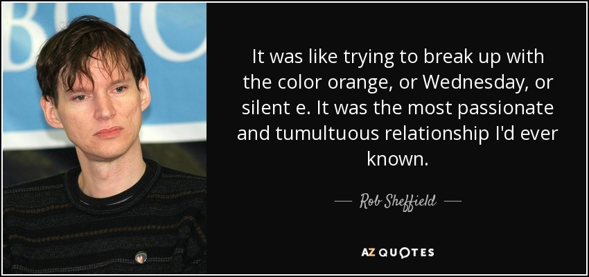 Rob Sheffield Quote It Was Like Trying To Break Up With The Color