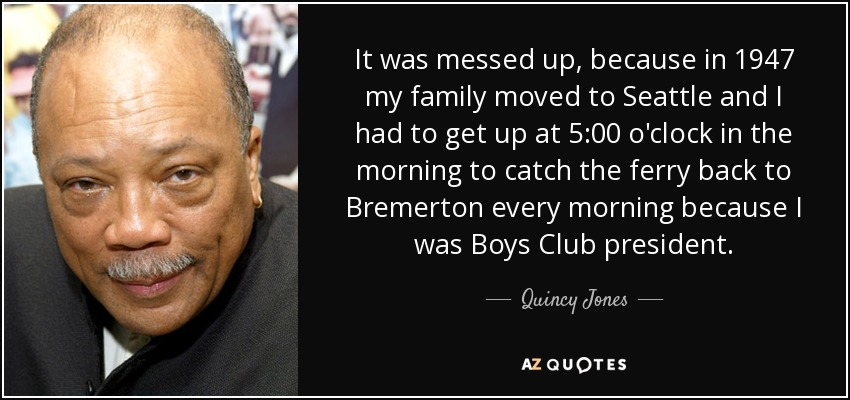 Quincy Jones Quote It Was Messed Up Because In 1947 My Family Moved