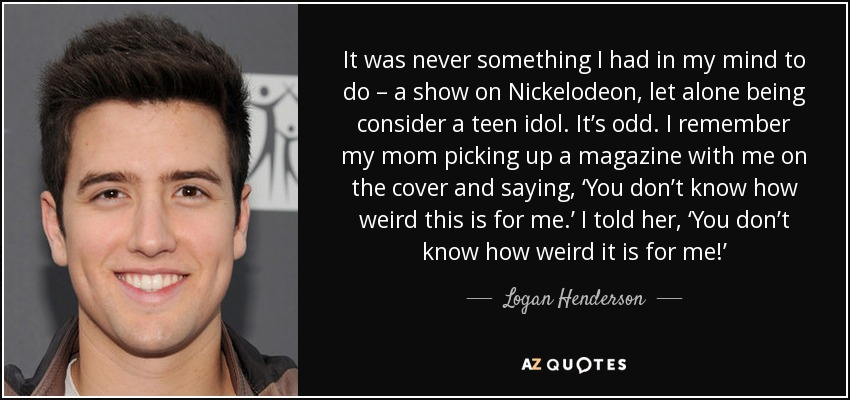Logan Henderson Quote It Was Never Something I Had In My Mind To