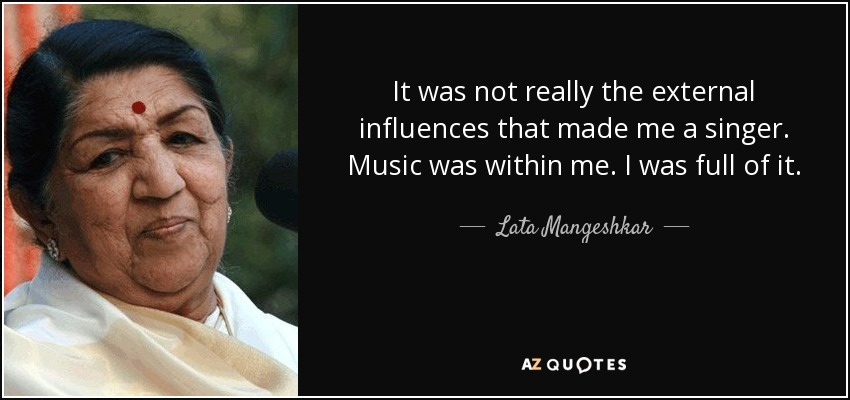 Lata Mangeshkar Quote It Was Not Really The External Influences
