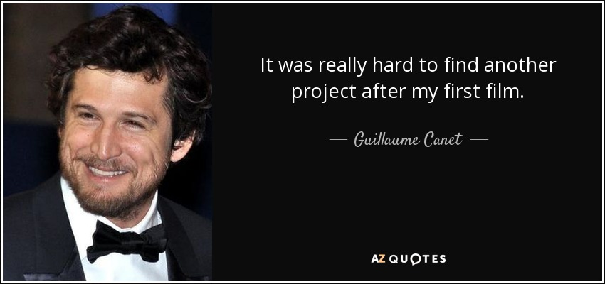 It was really hard to find another project after my first film. - Guillaume Canet