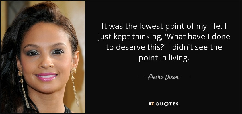 Alesha Dixon Quote It Was The Lowest Point Of My Life I Just