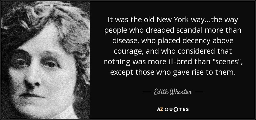 It was the old New York way...the way people who dreaded scandal more than disease, who placed decency above courage, and who considered that nothing was more ill-bred than